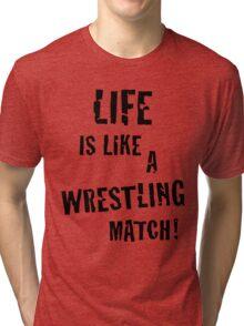 Life is like a wrestling match! (Black) Tri-blend T-Shirt