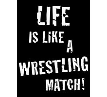 Life is like a wrestling match! (White) Photographic Print