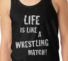 Life is like a wrestling match! (White) Tank Top