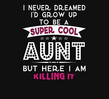 I Never Dreamed I'd Grow Up To Be A Super Cool AUNT But Here I Am Killing It! T-Shirt