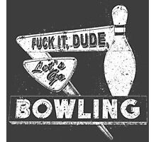 Let's Go Bowling The Big Lebowski Movie Quote Photographic Print