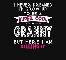 I Never Dreamed I'd Grow Up To Be A Super Cool GRANNY But Here I Am Killing It! T-Shirt