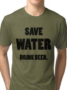 Save water, drink beer Tri-blend T-Shirt