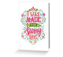 I was made for sunny days Greeting Card