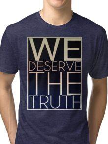 We Deserve The Truth Tri-blend T-Shirt
