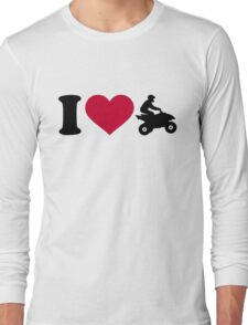 I love ATV Quad Long Sleeve T-Shirt