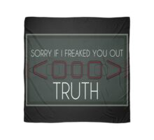 Sorry If I Freaked You Out. Truth Scarf