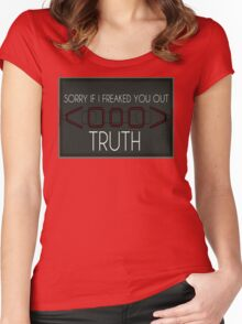 Sorry If I Freaked You Out. Truth Women's Fitted Scoop T-Shirt