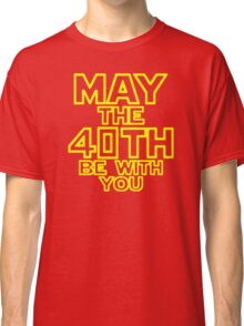 May The 40th Be With You Star Wars Classic T-Shirt