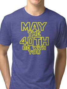 May The 40th Be With You Star Wars Tri-blend T-Shirt