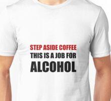 Alcohol Job 2 Unisex T-Shirt