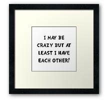 Crazy Each Other Framed Print