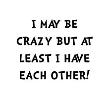 Crazy Each Other Photographic Print