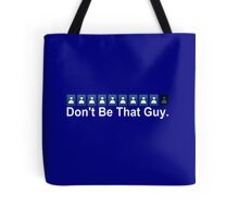 Don't Be That Guy v2 Tote Bag