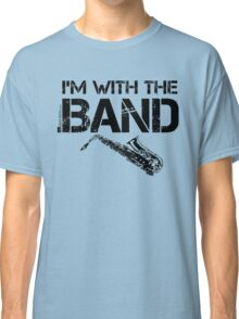 I'm With The Band - Saxophone (Black Lettering) Classic T-Shirt