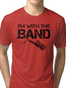 I'm With The Band - Saxophone (Black Lettering) Tri-blend T-Shirt