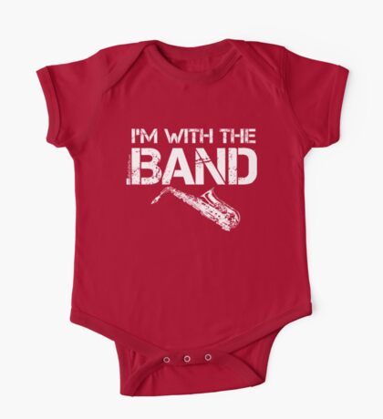 I'm With The Band - Saxophone (White Lettering) One Piece - Short Sleeve