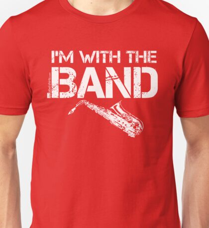I'm With The Band - Saxophone (White Lettering) Unisex T-Shirt