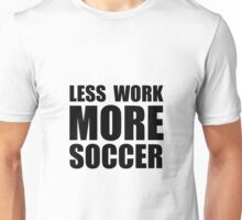 More Soccer Unisex T-Shirt