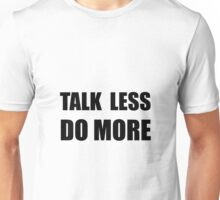 Talk Less Do More Unisex T-Shirt