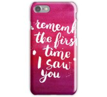 I remember the first time I saw you iPhone Case/Skin