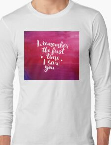 I remember the first time I saw you Long Sleeve T-Shirt