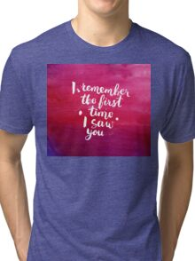 I remember the first time I saw you Tri-blend T-Shirt