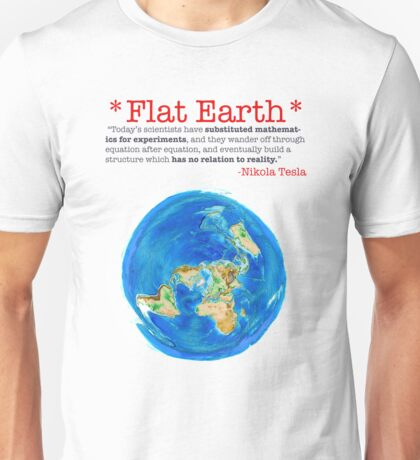 Flat Earth Tee Shirts & More! Unisex T-Shirt