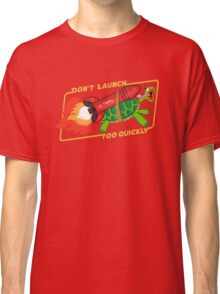 Don't Launch Too Quickly Classic T-Shirt