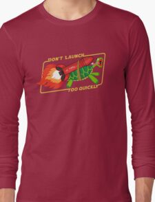 Don't Launch Too Quickly Long Sleeve T-Shirt