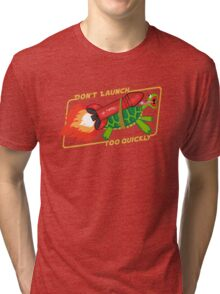 Don't Launch Too Quickly Tri-blend T-Shirt
