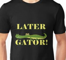 Wild Animals Later Gator Alligator Unisex T-Shirt