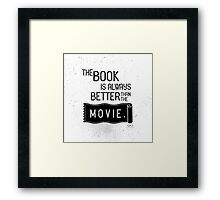The Book is Always Better Framed Print