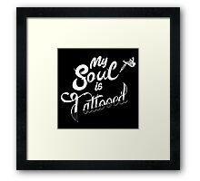 My Soul is Tattooed Framed Print