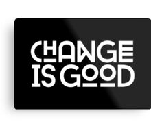 Change Is Good {White Version} Metal Print