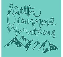 Faith Can Move Mountains Photographic Print