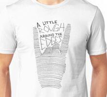 A Little Rough Around The Edges Unisex T-Shirt