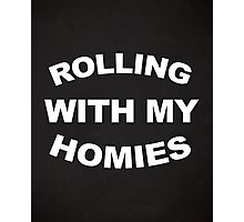 Rolling With My Homies Funny Quote Photographic Print