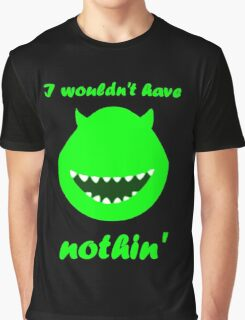 I wouldn't have nothin' Graphic T-Shirt