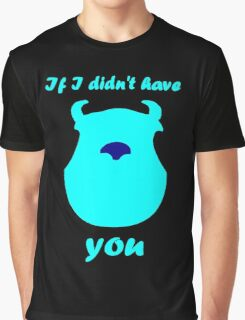 If I didn't have you Graphic T-Shirt
