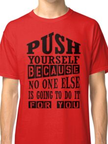 push yourself Classic T-Shirt
