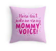 Please don't make me use my mommy voice Throw Pillow
