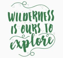 Wilderness is ours to explore Kids Tee