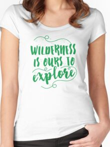 Wilderness is ours to explore Women's Fitted Scoop T-Shirt