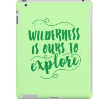 Wilderness is ours to explore iPad Case/Skin