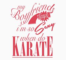my boyfriend says im so sexy when do karate Womens Fitted T-Shirt