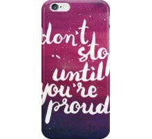 Don't stop until you're proud iPhone Case/Skin