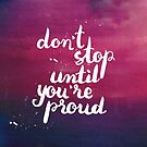Don't stop until you're proud by Anastasiia Kucherenko