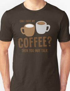 Can i have my coffee the you may talk T-Shirt