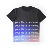 Your life is a meme Graphic T-Shirt